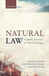 Natural Law: A Jewish, Christian, and Islamic Trialogue - Anver M. Emon,Matthew Levering,David Novak - cover