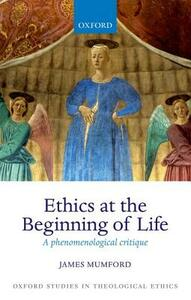 Ethics at the Beginning of Life: A phenomenological critique - James Mumford - cover