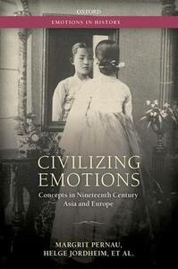 Civilizing Emotions: Concepts in Nineteenth Century Asia and Europe - Margrit Pernau,Helge Jordheim,Orit Bashkin - cover