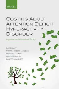 Costing Adult Attention Deficit Hyperactivity Disorder: Impact on the Individual and Society - David Daley,Rasmus Hojbjerg Jacobsen,Anne-Mette Lange - cover