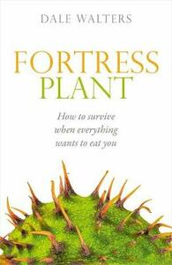 Fortress Plant: How to survive when everything wants to eat you - Dale Walters - cover