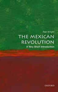 The Mexican Revolution: A Very Short Introduction - Alan Knight - cover
