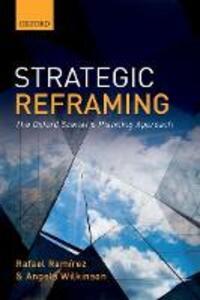 Strategic Reframing: The Oxford Scenario Planning Approach - Rafael Ramirez,Angela Wilkinson - cover
