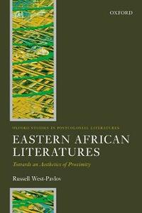 Eastern African Literatures: Towards an Aesthetics of Proximity - Russell West-Pavlov - cover