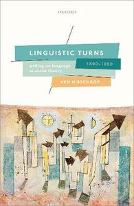 Linguistic Turns, 1890-1950: Writing on Language as Social Theory - Ken Hirschkop - cover