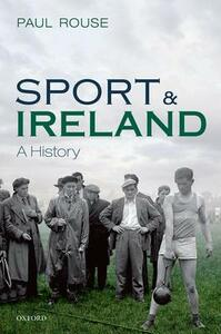 Sport and Ireland: A History - Paul Rouse - cover