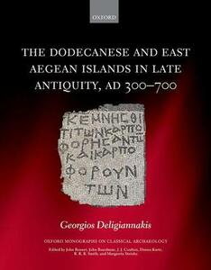 The Dodecanese and the Eastern Aegean Islands in Late Antiquity, AD 300-700 - Georgios Deligiannakis - cover