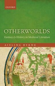 Otherworlds: Fantasy and History in Medieval Literature - Aisling Byrne - cover