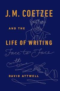 J.M. Coetzee & the Life of Writing: Face to face with time - David Attwell - cover