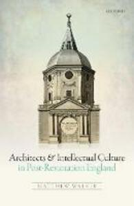Architects and Intellectual Culture in Post-Restoration England - Matthew Walker - cover