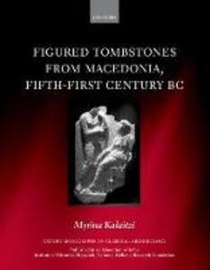 Figured Tombstones from Macedonia, Fifth-First Century BC - Myrina Kalaitzi - cover