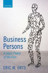 Business Persons: A Legal Theory of the Firm - Eric W. Orts - cover