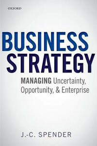 Business Strategy: Managing Uncertainty, Opportunity, and Enterprise - J. C. Spender - cover