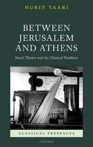 Between Jerusalem and Athens: Israeli Theatre and the Classical Tradition - Nurit Yaari - cover