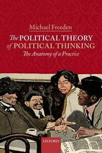 The Political Theory of Political Thinking: The Anatomy of a Practice - Michael Freeden - cover
