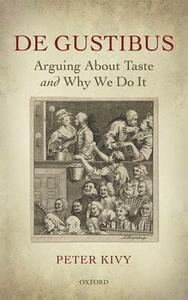 De Gustibus: Arguing About Taste and Why We Do It - Peter Kivy - cover