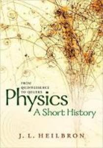 Physics: a short history from quintessence to quarks - John L. Heilbron - cover