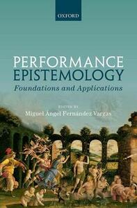 Performance Epistemology: Foundations and Applications - cover