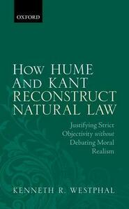 How Hume and Kant Reconstruct Natural Law: Justifying Strict Objectivity without Debating Moral Realism - Kenneth R. Westphal - cover