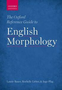 The Oxford Reference Guide to English Morphology - Laurie Bauer,Rochelle Lieber,Ingo Plag - cover