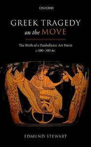 Greek Tragedy on the Move: The Birth of a Panhellenic Art Form c. 500-300 BC - Edmund Stewart - cover
