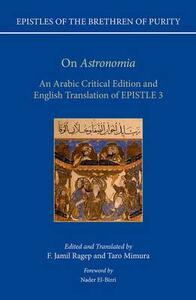 On 'Astronomia': An Arabic Critical Edition and English Translation of Epistle 3 - F. Jamil Ragep,Taro Mimura - cover