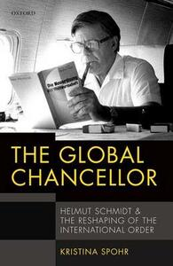 The Global Chancellor: Helmut Schmidt and the Reshaping of the International Order - Kristina Spohr - cover