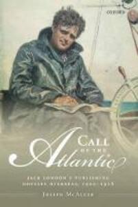 Call of the Atlantic: Jack London's Publishing Odyssey Overseas, 1902-1916 - Joseph McAleer - cover