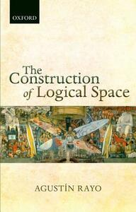 The Construction of Logical Space - Agustin Rayo - cover