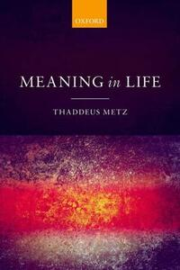 Meaning in Life - Thaddeus Metz - cover