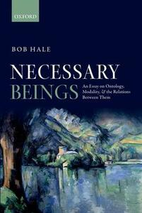Necessary Beings: An Essay on Ontology, Modality, and the Relations Between Them - Bob Hale - cover
