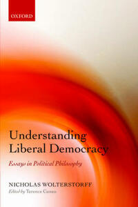 Understanding Liberal Democracy: Essays in Political Philosophy - Nicholas Wolterstorff - cover