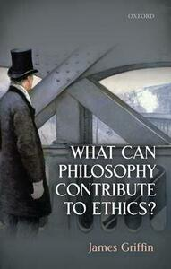 What Can Philosophy Contribute To Ethics? - James Griffin - cover