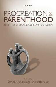 Procreation and Parenthood: The Ethics of Bearing and Rearing Children - cover
