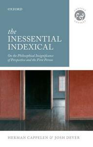 The Inessential Indexical: On the Philosophical Insignificance of Perspective and the First Person - Herman Cappelen,Josh Dever - cover