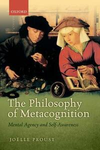 The Philosophy of Metacognition: Mental Agency and Self-Awareness - Joelle Proust - cover