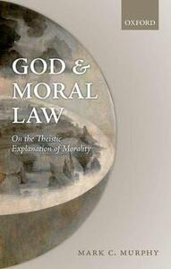 God and Moral Law: On the Theistic Explanation of Morality - Mark C. Murphy - cover