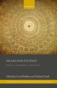 Islam and its Past: Jahiliyya, Late Antiquity, and the Qur'an - cover