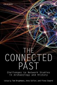 The Connected Past: Challenges to Network Studies in Archaeology and History - cover