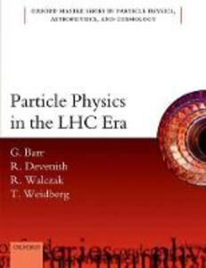 Particle Physics in the LHC Era - Giles Barr,Robin Devenish,Roman Walczak - cover