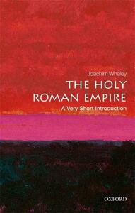 The Holy Roman Empire: A Very Short Introduction - Joachim Whaley - cover