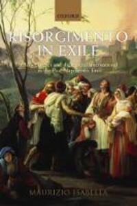 Risorgimento in Exile: Italian Emigres and the Liberal International in the Post-Napoleonic Era - Maurizio Isabella - cover