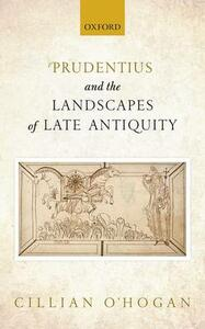 Prudentius and the Landscapes of Late Antiquity - Cillian O'Hogan - cover