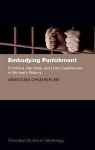 Embodying Punishment: Emotions, Identities, and Lived Experiences in Women's Prisons - Anastasia Chamberlen - cover