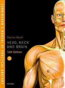 Cunningham's Manual of Practical Anatomy VOL 3 Head, Neck and Brain - Rachel Koshi - cover