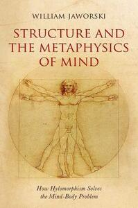 Structure and the Metaphysics of Mind: How Hylomorphism Solves the Mind-Body Problem - William Jaworski - cover