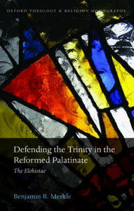 Defending the Trinity in the Reformed Palatinate: The Elohistae - Benjamin R. Merkle - cover