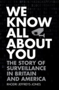 We Know All About You: The Story of Surveillance in Britain and America - Rhodri Jeffreys-Jones - cover