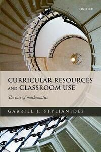 Curricular Resources and Classroom Use: The Case of Mathematics - Gabriel J. Stylianides - cover