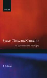 Space, Time and Causality: An Essay in Natural Philosophy - J. R. Lucas - cover